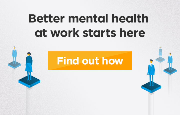 Better mental health at work starts here. Find out how.