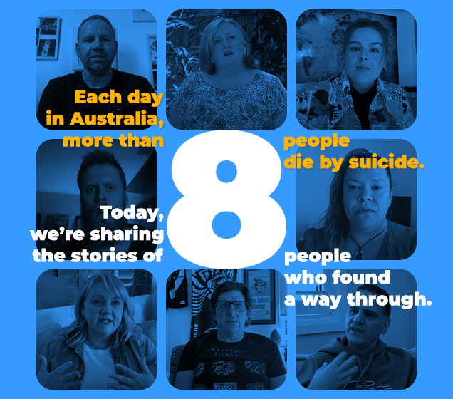 World Suicide Prevention Day banner - Each day in Australia, more than eight people die by suicide. Today, we're sharing the stories of eight people who found a way through.