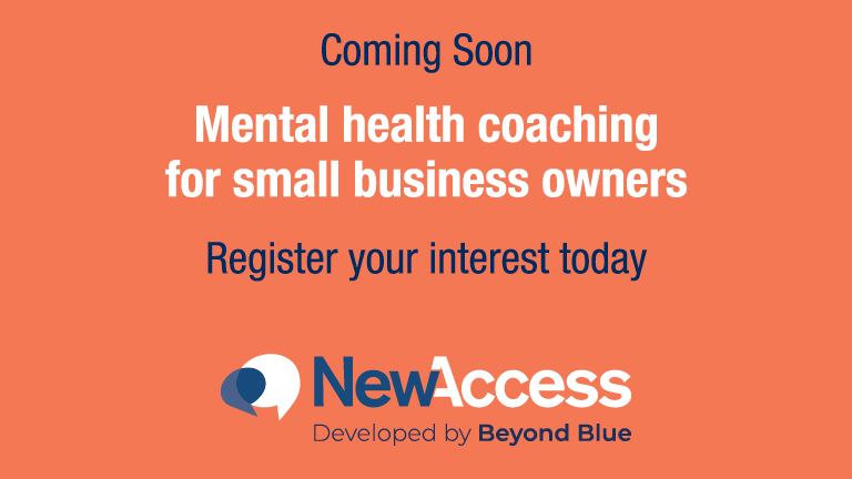 Coming Soon. Mental health coaching for small business owners. Register your interest today. New Access - Developed by Beyond Blue