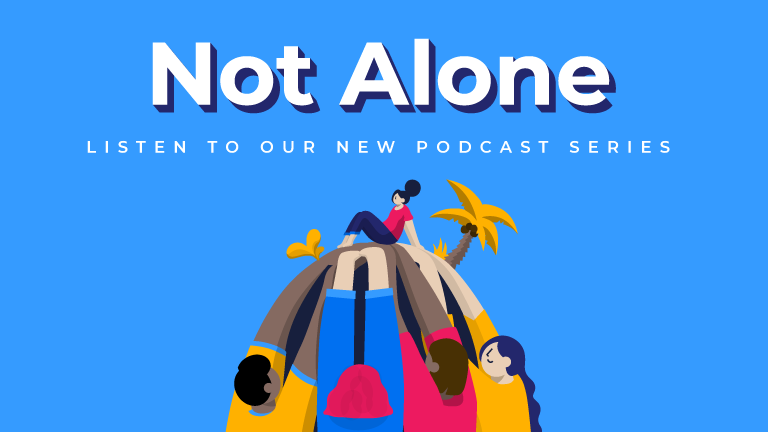 Not Alone. Listen to our new podcast series.