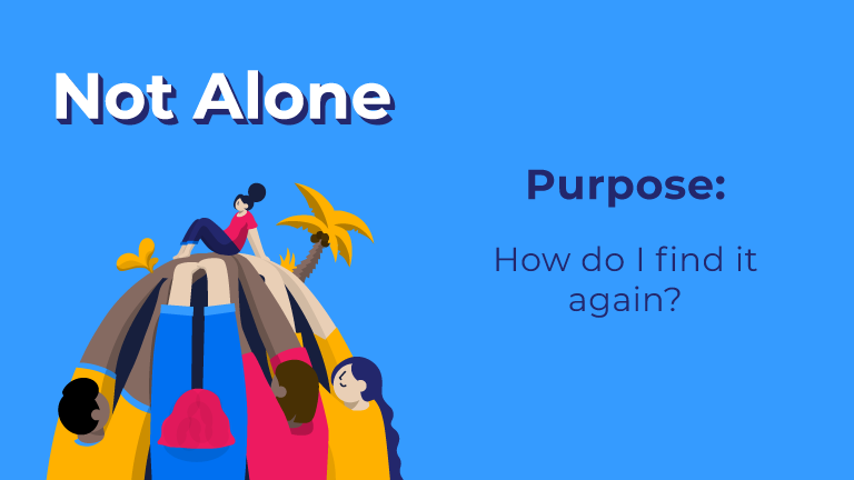 Not Alone. Purpose: How do I find it again?