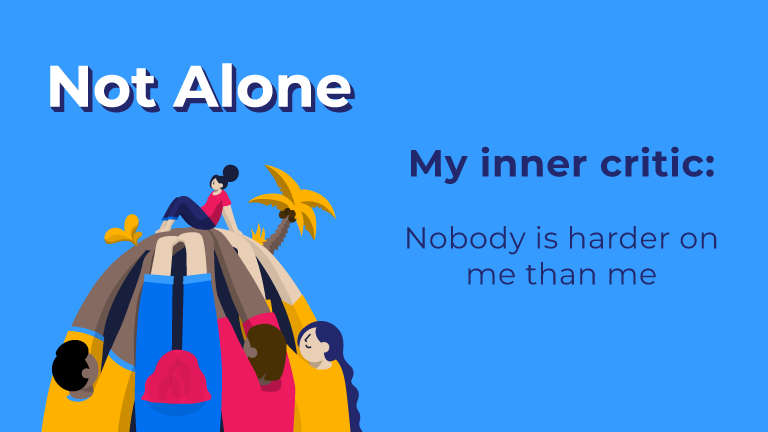 Not Alone. Inner critic: No one is harder on me than me.