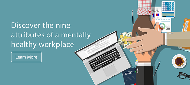 Discover the nine attributes of a mentally healthy workplace. Learn more.